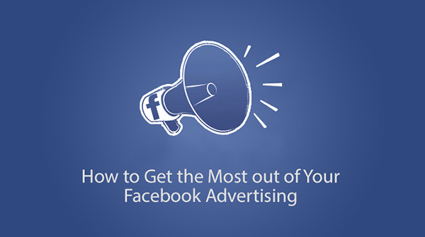 How-to-Get-the-Most-out-of-Your-Facebook-Advertising